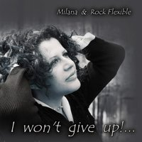 I Won't Give Up (feat. Rock Flexible) — Milana