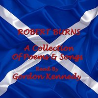 Robert Burns — Gordon Kennedy, Robert Burns, Robert Burns Read By Gordon Kennedy