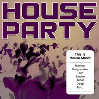 House Party - This Is House Music (Minimal, Progressive, Tech, Electro, Tribal, Deep, Euro) — сборник
