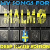 My Songs For Malmö, Vol. 6, Deep House Edition — сборник
