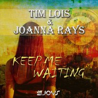Keep Me Waiting — Tim Lois, Joanna Rays