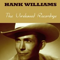 The Unreleased Recordings — Hank Williams