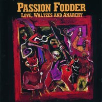 Love, Waltzes And Anarchy — Passion Fodder