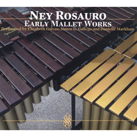 Early Mallet Works: Performed by E.Galvan, S.Gallego and D.Markham — Ney Rosauro