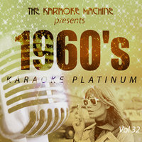 The Karaoke Machine Presents - 1960's Karaoke Platinum Vol. 32 — The Karaoke Machine