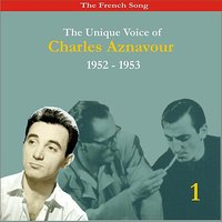 The French Song / The Unique Voice of Charles Aznavour, Volume 1 / Recordings 1952-1953 — Charles Aznavour
