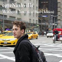 Without You — coreNashville, Paul Childers