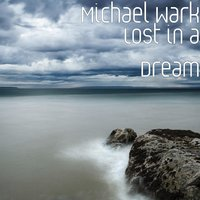 Lost in a Dream — Michael Wark