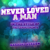 Never Loved a Man (In the Style of the Commitments) - Single — Ameritz Audio Karaoke