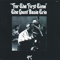 For The First Time — Count Basie Trio