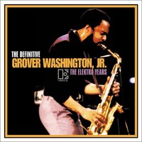 THE DEFINITIVE GROVER WASHINGTON, JR. - THE ELEKTRA YEARS — Grover Washington, Jr.