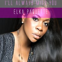 I'll Always Miss You — Elka Paquette