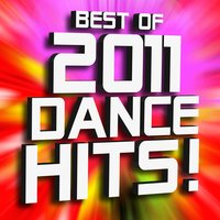 Best of 2011 Dance Hits! Remixed — Ultimate Dance Remixes