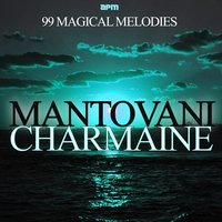Charmaine - 99 Magical Melodies — Mantovani & His Orchestra