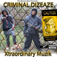 Criminal Dizeaze Xtraordinary Muzik — The Binezz Man