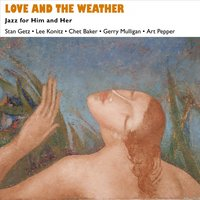Love and the Weather — Chet Baker, Milt Jackson, Bob Brookmeyer, Ирвинг Берлин