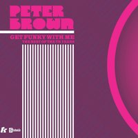 Get Funky With Me - The Best Of The TK Years — Peter Brown