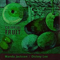 Colorful Fruit — Wanda Jackson, Dickey Lee
