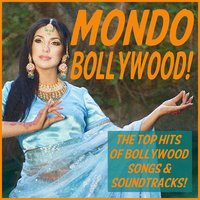 Mondo Bollywood: The Top Hits of Bollywood Songs and Soundtracks Featuring Tell Me O Khhuda, Suna Suna, Laila Laila, I Wanna Fall in Love, Nazar Se Nazaria, & More! — сборник