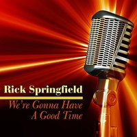 We're Gonna Have A Good Time — Rick Springfield