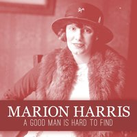 A Good Man Is Hard to Find — Marion Harris