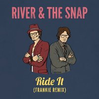 Ride It - Single — River, River & The Snap