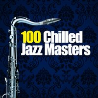 100 Chilled Jazz Masters — сборник