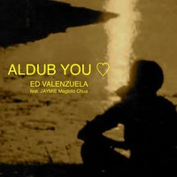 Aldub You <3 — Ed Valenzuela