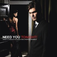 Need You Tonight! (Sweet & Smooth Sounds for a Perfect Moment) — сборник