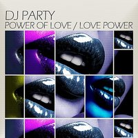 Power Of Love / Love Power — DJ Party
