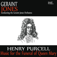 Music for the Funeral of Queen Mary — Генри Пёрселл, Geraint Jones, The Geraint Jones Orchestra