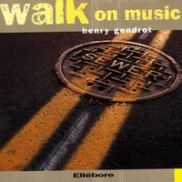 Walk On Music — Henry Gendrot