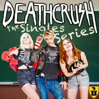 The Singles Series — Deathcrush