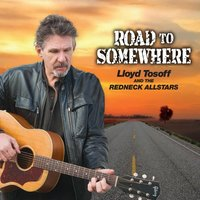 Road to Somewhere — Lloyd Tosoff and The Redneck Allstars