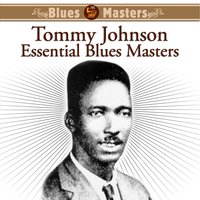 Essential Blues Masters — Tommy Johnson