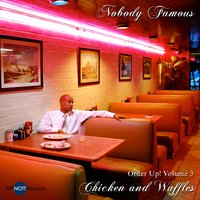 Order Up! Chicken and Waffles, Vol. 3 — Nobody Famous