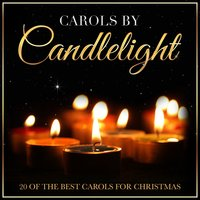 Carols by Candlelight - 20 of the Best Carols for Christmas — сборник
