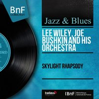 Skylight Rhapsody — Lee Wiley, Joe Bushkin And His Orchestra