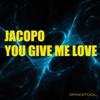 You Give Me Love — Jacopo