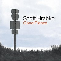 Gone Places — Scott Hrabko