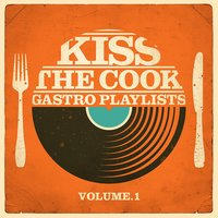 Kiss the Cook - Gastro Playlists, Vol.1 — сборник