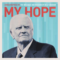 My Hope: Songs Inspired By The Message And Mission Of Billy Graham — сборник