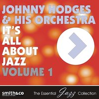 It's All About Jazz, Volume 1 — Johnny Hodges And His Orchestra