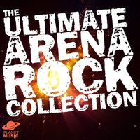 The Ultimate Arena Rock Collection — The Hit Co.