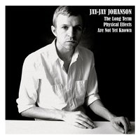The Long Term Physical Effects Are Not Yet Known — Jay-Jay Johanson