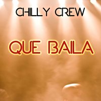 Que Baila — Chilly Crew
