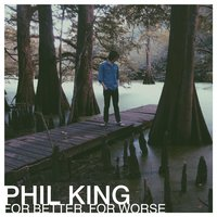For Better, for Worse — Phil King
