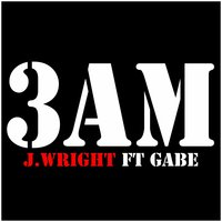3am (feat. Gabe) — J.Wright