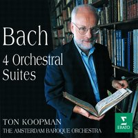 Bach, JS : Orchestral Suites Nos 1 - 4 — Amsterdam Baroque Orchestra, Ton Koopman & Amsterdam Baroque Orchestra