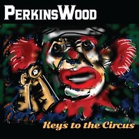 Keys to the Circus — PerkinsWood